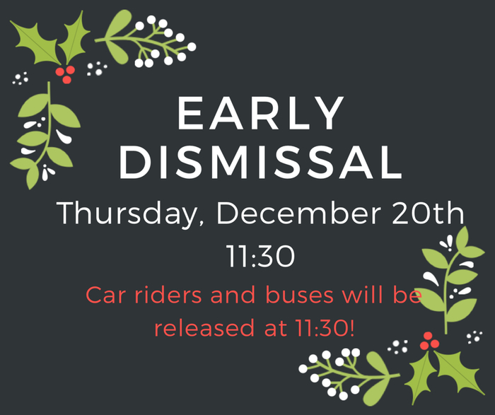 Early Dismissal 12-20 at 11:30
